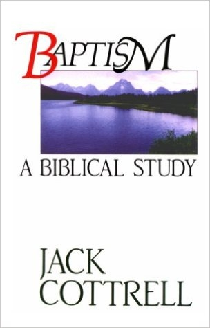 Baptism A Biblical Study by Jack Cottrell