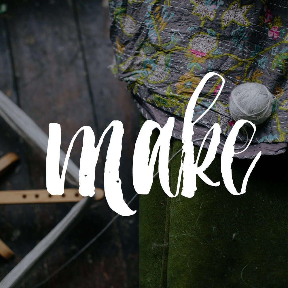 Make - Making isn't just something we do, it is who we are. From crochet and knitting to cheese, bread and mess, making is part of our every day.