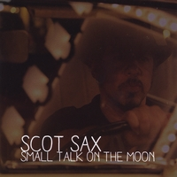 Scot Sax – Small Talk on the Moon  2013