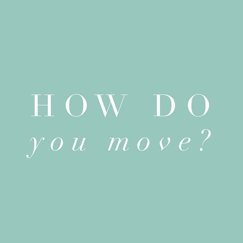 How do you move?