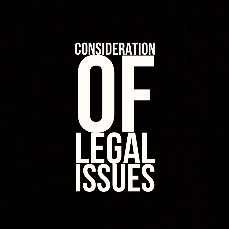 Consideration of legal issues