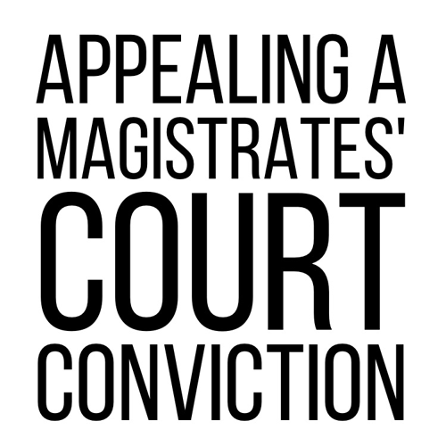 Appealing a Magistrates Court Conviction
