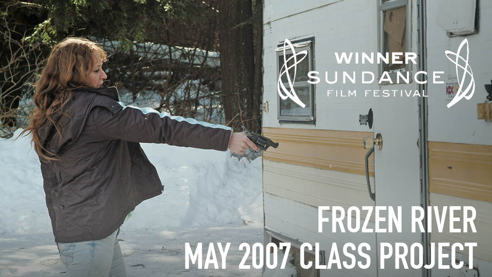 Frozen River (Grand Jury Prize, 2008 Sundance Film Festival; Academy Award Nominee, Best Original Screenplay 2009) - May 2007 Class Project