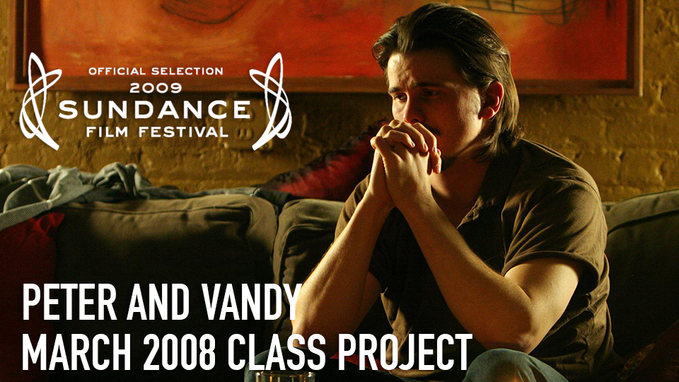 Peter and Vandy (Official Selection, 2009 Sundance Film Festival) - March 2008 Class Project