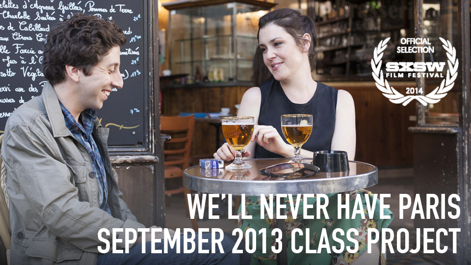 We'll Never Have Paris (Official Selection, 2014 SXSW Film Festival) - September 2013 Class Project