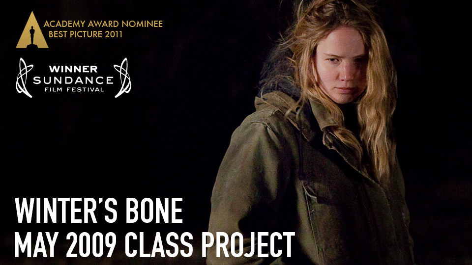 Winter's Bone (Grand Jury Prize, 2010 Sundance Film Festival; Academy Award Nominee, Best Picture 2011) - May 2009 Class Project