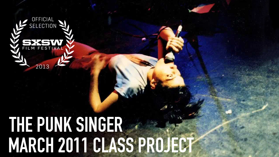 The Punk Singer (Official Selection, 2011 SXSW Film Festival) - March 2011 Class Project