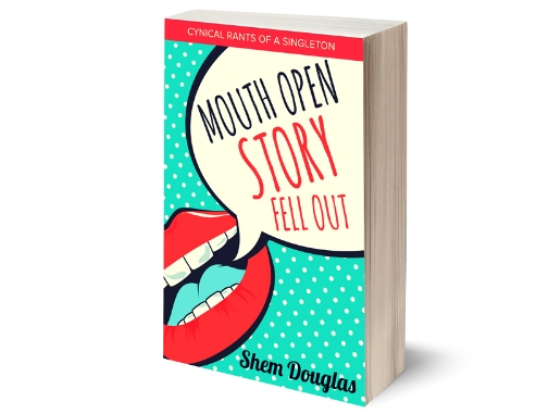 Mouth Open Story Fell Out: Cynical Rants Of A Singleton