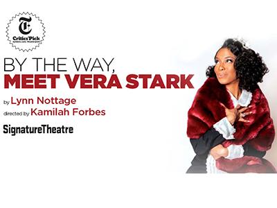- By The Way, Meet Vera StarkThe Signature Theatre2019