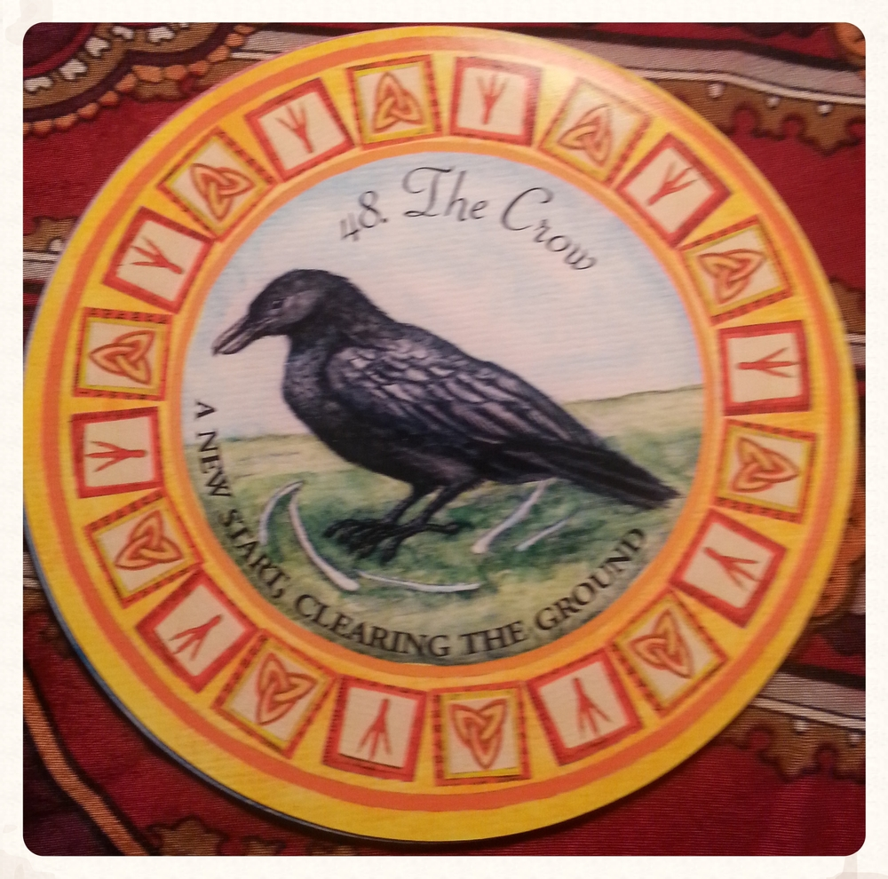CARDS OF THE WEEK: AUG 15TH-21ST 2015  CARD 48- THE CROW- SUIT-TOTEM  A NEW START, CLEARING THE GROUND  CROWS ARE THE MORRIGAN'S BIRD,THIS SUGGESTS A TIME OF A NEW START, TO EXAMINE YOUR LIFE AND CLEAR THE GROUND TO LAY DOWN A NEW FOUNDATION, LIKE THE CROW WASTE NOTHING BUT BE RUTHLESS WHERE REQUIRED, DEATH LEADS TO REBIRTH