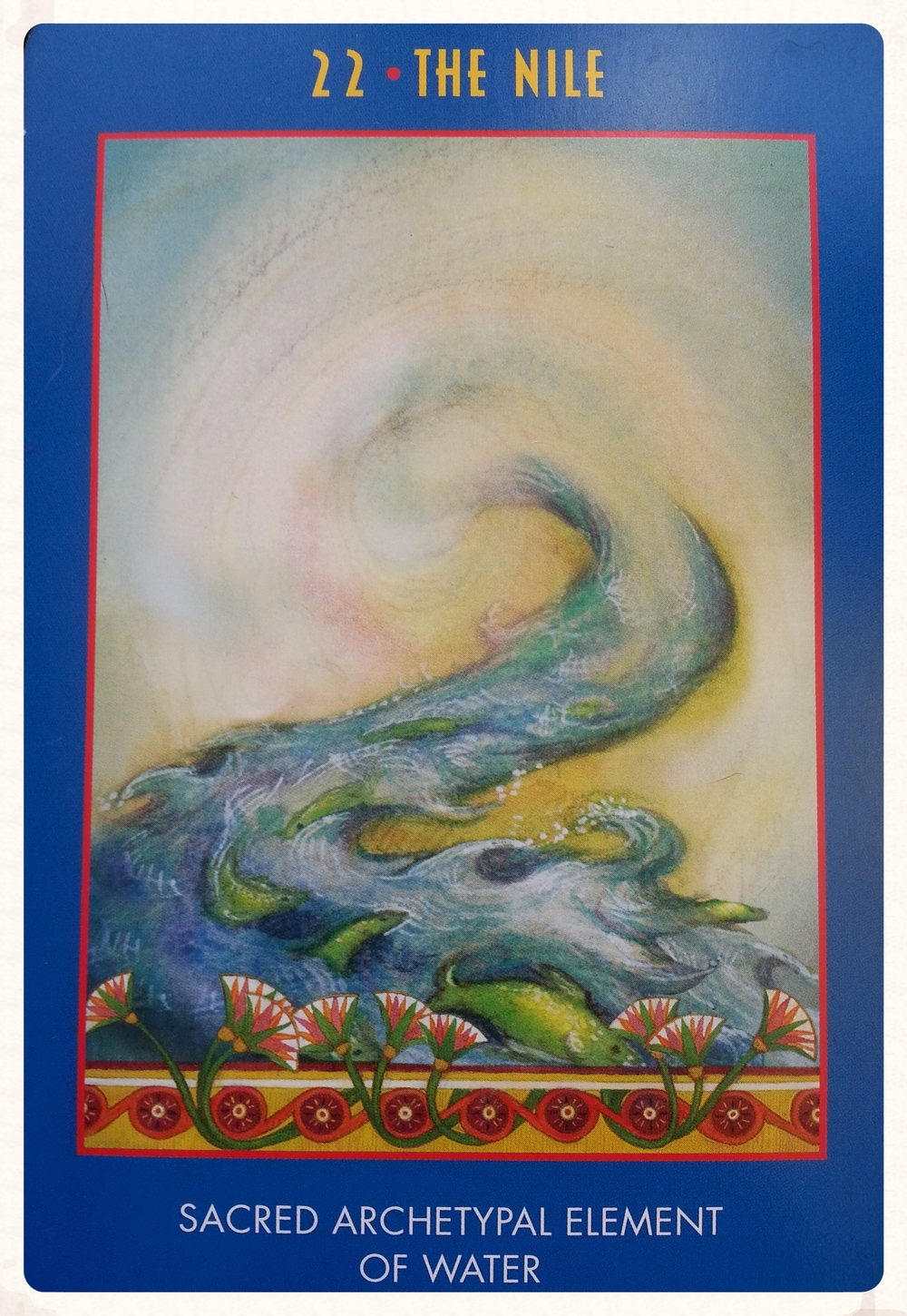 TYR'S-DAY AUGUST 25 TH 2015           -CARD 22- THE NILE-    SACRED ARCHETYPAL ELEMENT OF                      WATER