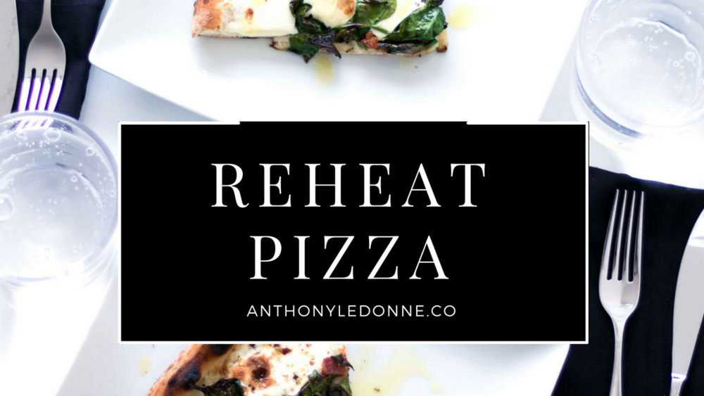 Anthony LeDonne Blogs How to Reheat Leftover Pizza.jpg
