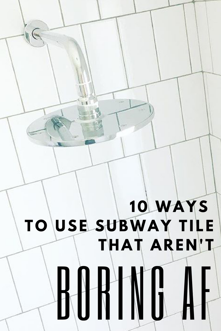 10 Ways to Use Subway Tile that Aren't boring AF