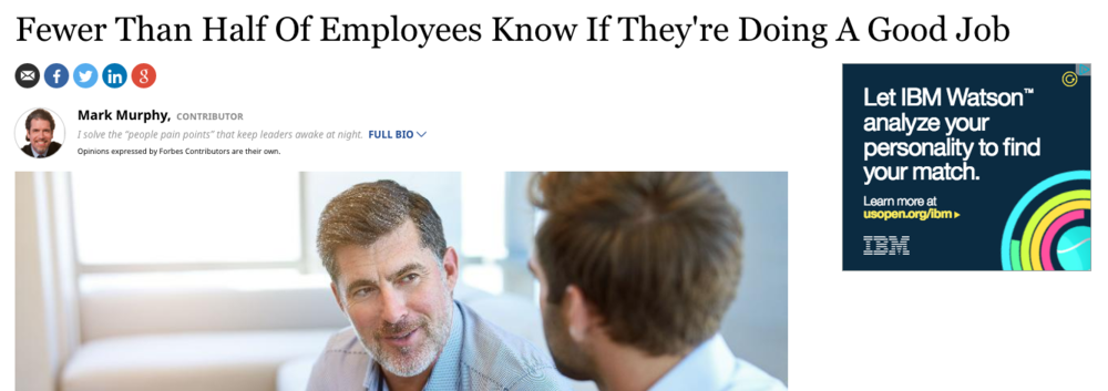http://www.forbes.com/sites/markmurphy/2016/09/04/fewer-than-half-of-employees-know-if-theyre-doing-a-good-job/#1a451a832a29