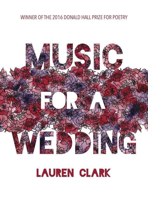 Music for a Wedding , by Lauren Clark (Pitt Poetry Series, 2017).