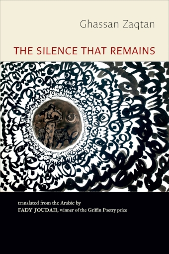 The Silence That Remains , by Ghassan Zaqtan, translated from the Arabic by Fady Joudah (Copper Canyon Press, 2017).