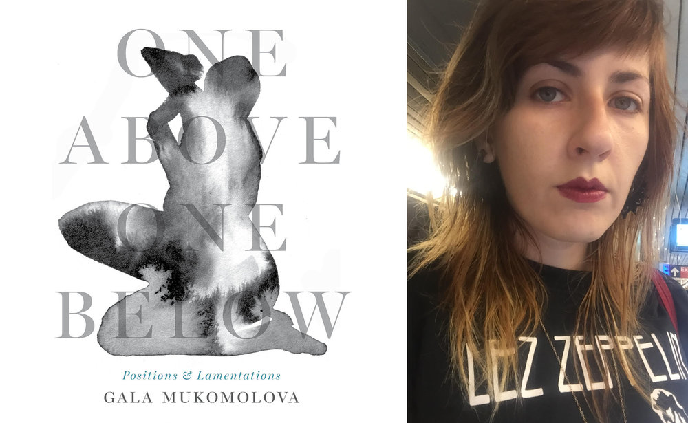 Gala Mukomolova, author of  One Above / One Below: Positions & Lamentations  (YesYes Books, 2018) and contributor to  Issue Seventeen .