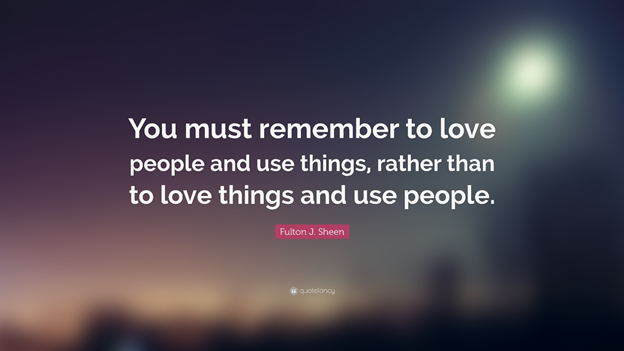 Love things use people.png