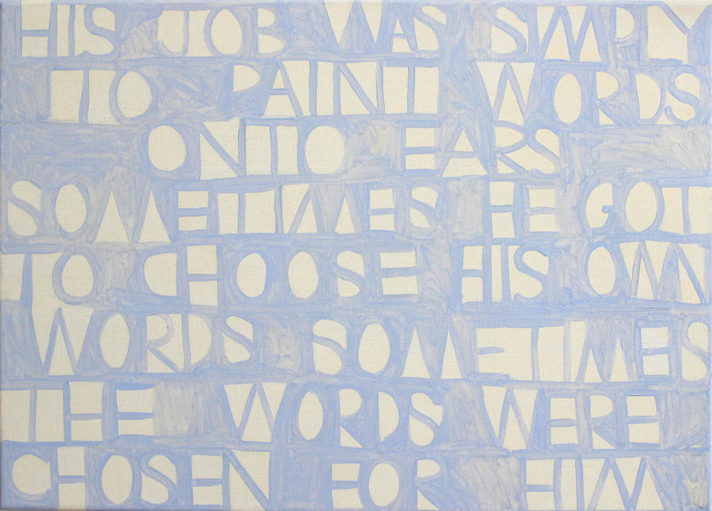 His job was simply to paint words onto ears  Sometimes he got to choose his own words  Sometimes the words were chosen for him, 2017. Oil on linen, 50 x 70 cm. $2,500