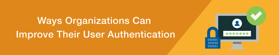 ways-organizations-can-improve-user-authentication.png