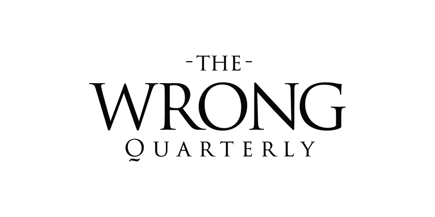 The Wrong Quarterly