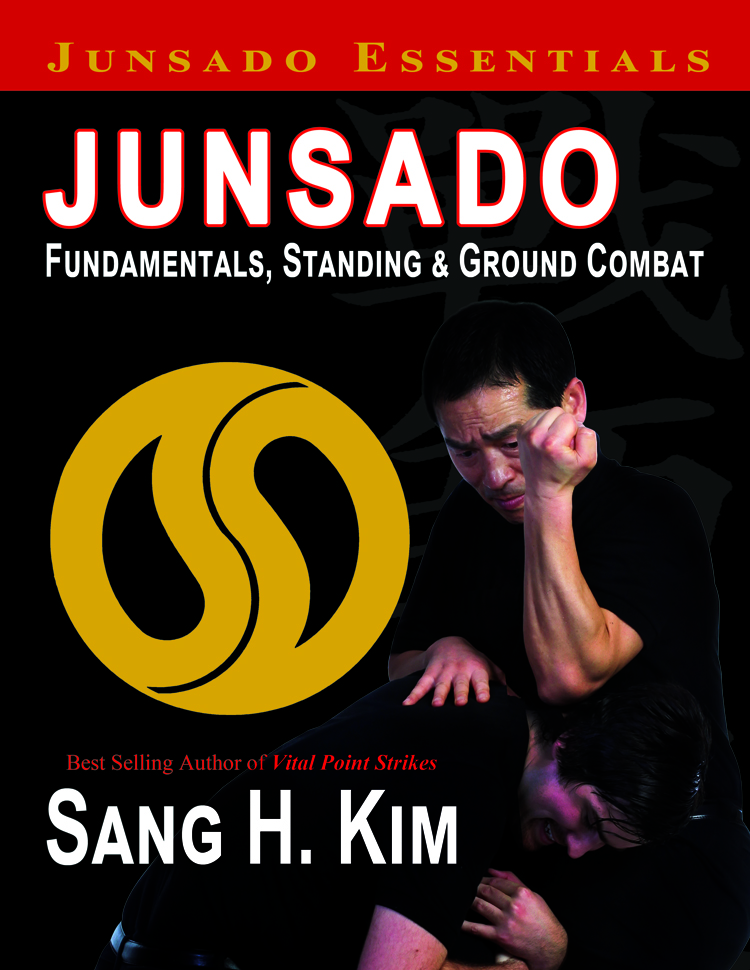 Junsado Fundamentals, Standing and Ground Combat by Sang H. Kim