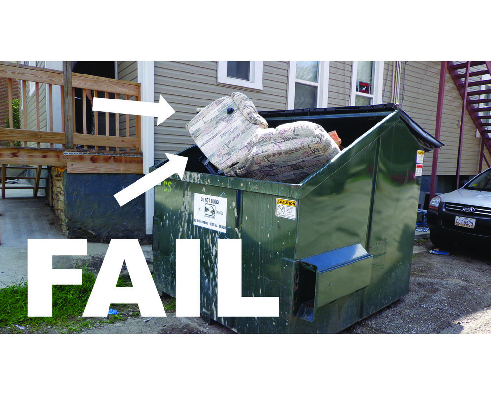 Do not place furniture inside a container! - Find a safe spot on the ground in an alley or on a street curbDo not place furniture in front or beside of a containerDo not block alleys with furnitureDo not lean furniture against buildings or garages