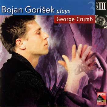 Bojan Gorisek plays George Crumb (4 CDs) — Volume 3
