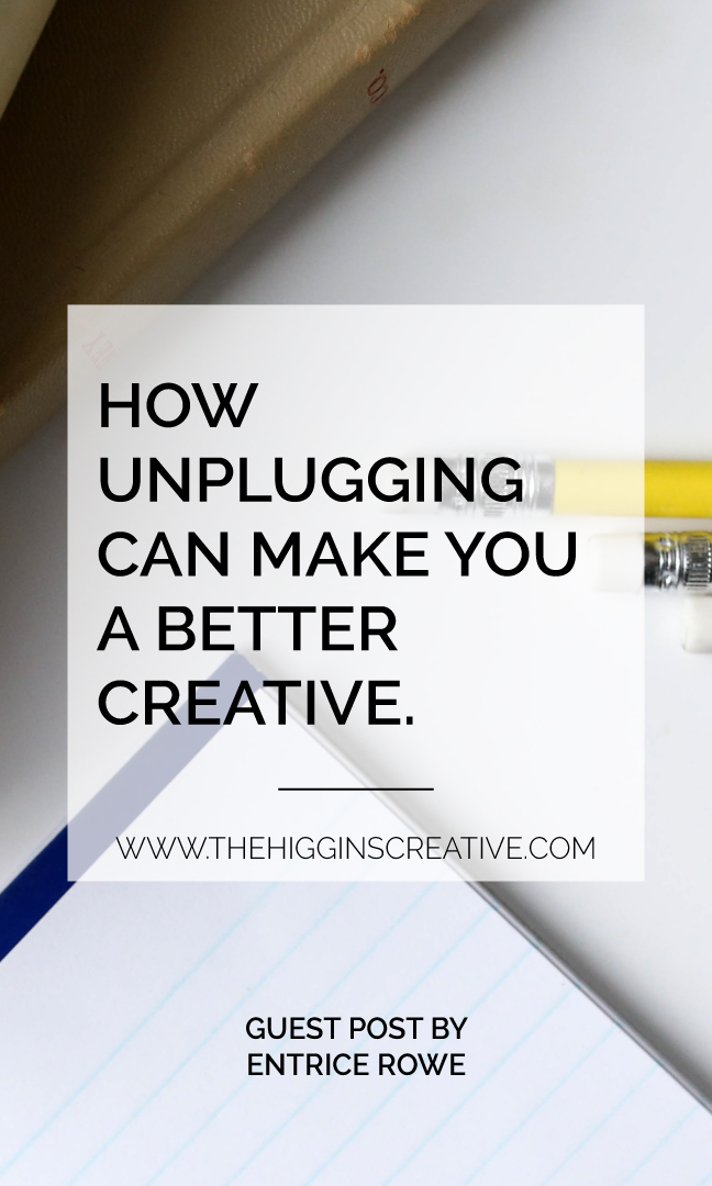 How unplugging can make you a better creative on The Higgins Creative Journal. Click the link to read more and join the #waketomaketribe on Facebook for more maker encouragement and support.