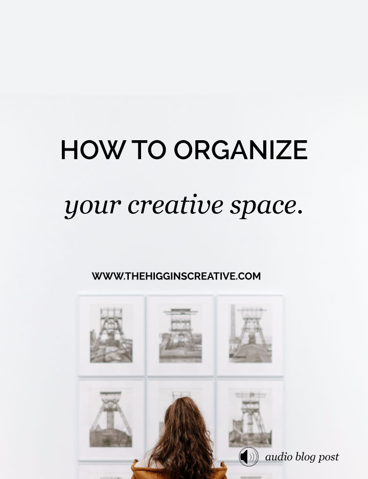 How to organize your creative space by The Higgins Creative. For more on branding and selling your art visit www.thehigginscreative.com or click the link to read the post.