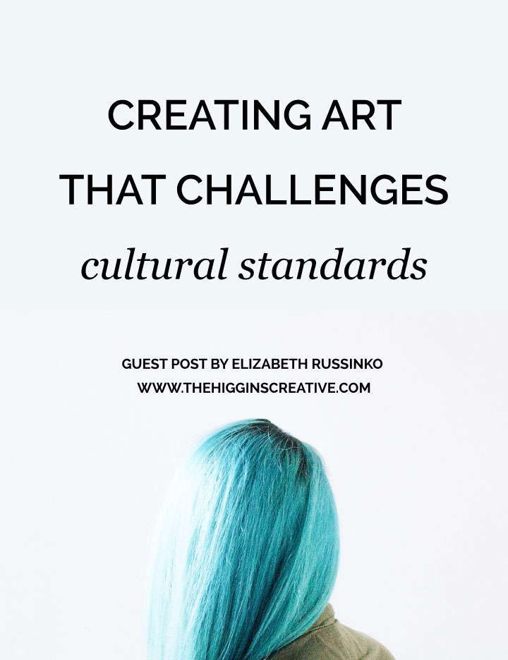Creating Art That Challenges Cultural Standard on The Higgins Creative journal. Click the link to read more about how you can make money from your art now.
