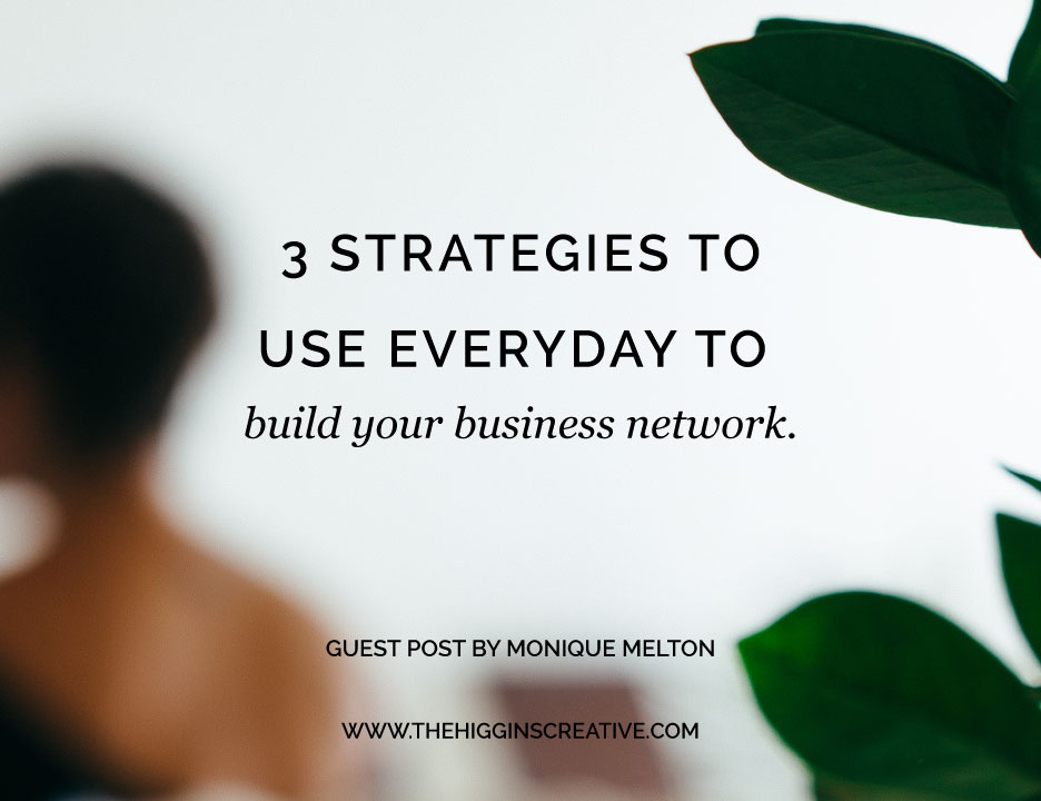 3 strategies to use everyday to build your business network. Sometimes being your own boss can be really lonely which is why it's important to build a community of boss babes and lady bosses around you that get where you are.