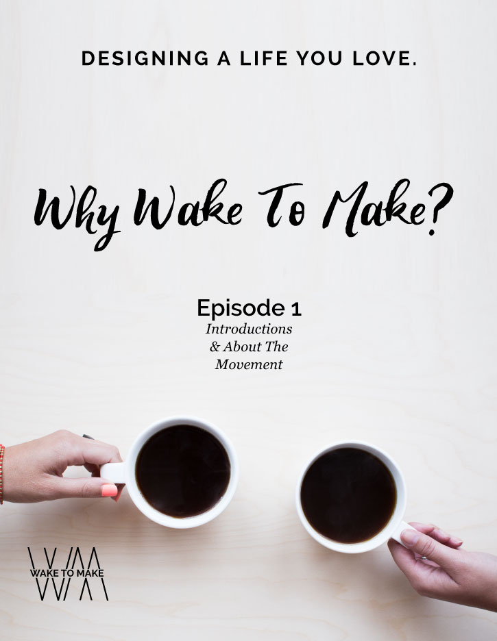 Episode 1 - Why Wake to Make? Lilah and Zac talk about the Wake To Make Movement