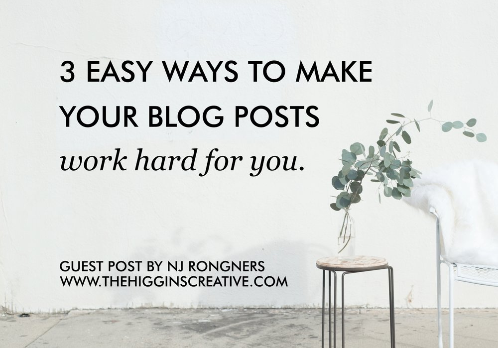 3 ways to make your blog posts work hard for you by nj rongner