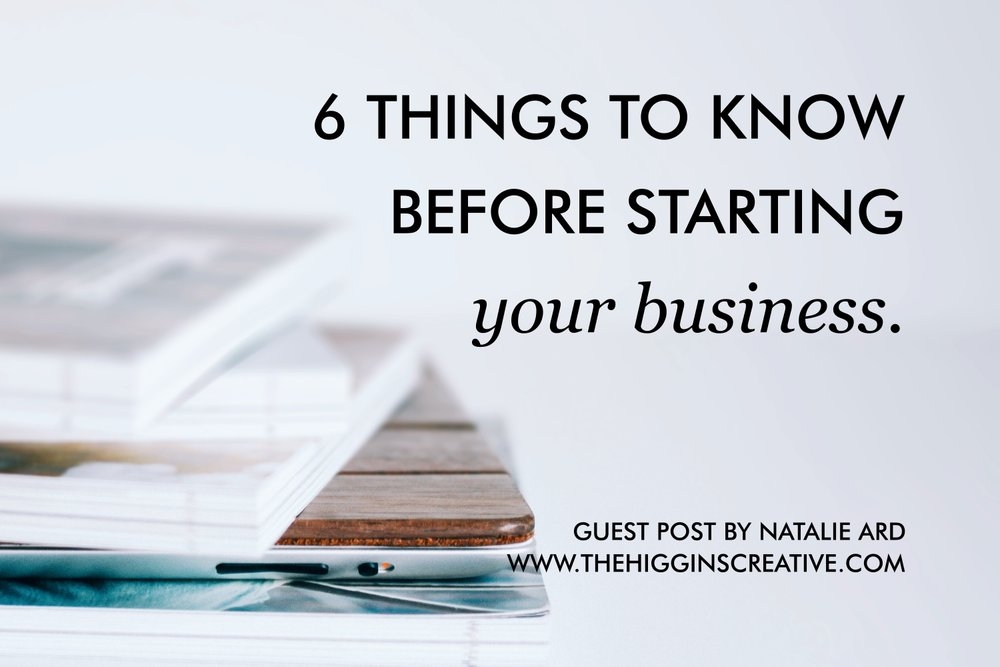 6 things to know before starting your business on the higgins creative