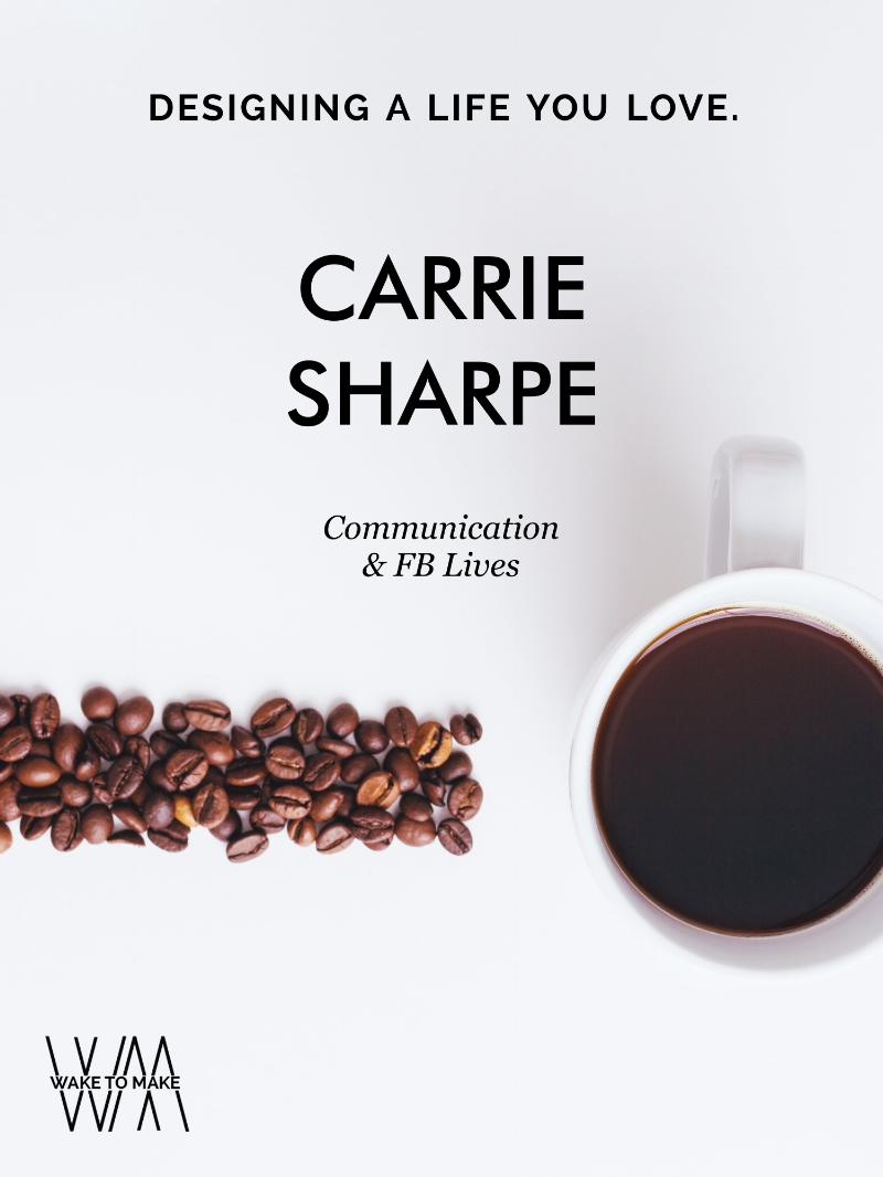 Episode 17 of the Wake To Make Podcast - Communication And Facebook Lives With Carrie Sharpe