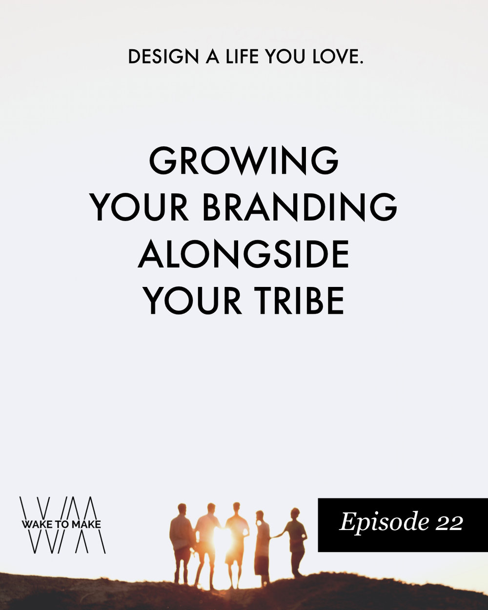 Episode 22 - Growing Your Branding Alongside Your Tribe