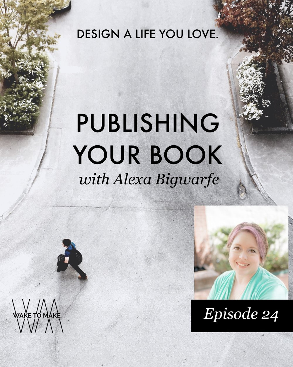 Episode 24 - Publishing Your Book with Alexa Bigwarfe