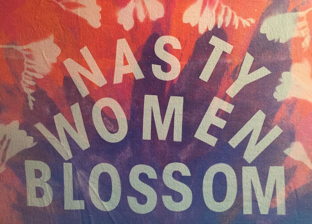 Nasty Women Blossom. Michele Stern