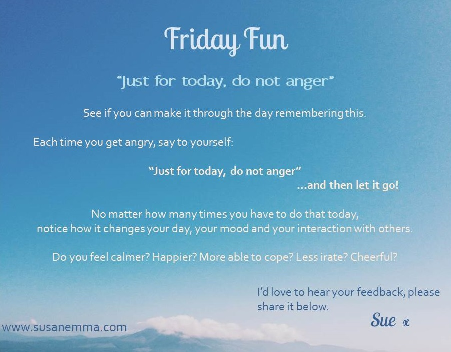 Just for today, do not anger. www.susanemma.com Reiki, Surrey