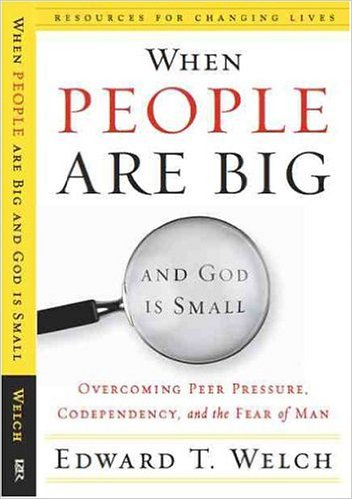 When People Are Big and God is Small | Edward Welch
