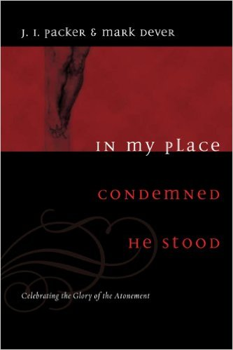 In My Place Condemned He Stood | J.I. Packer