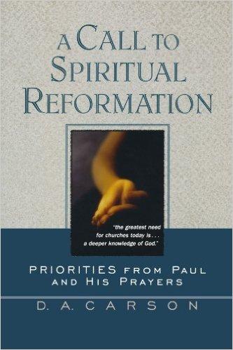A Call To Spiritual Reformation | D.A. Carson