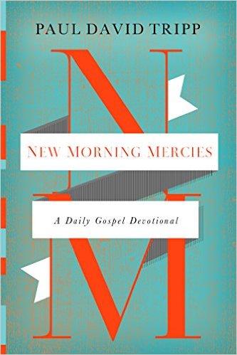 New Morning Mercies | Paul David Tripp