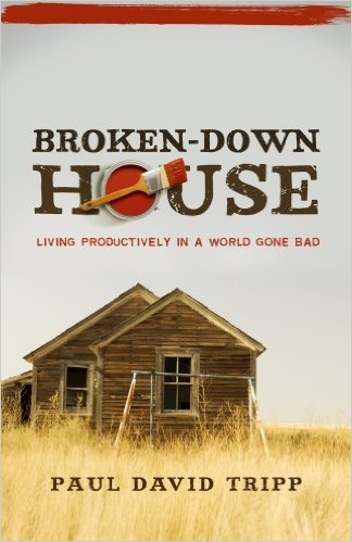 Broken-Down House | Paul David Tripp