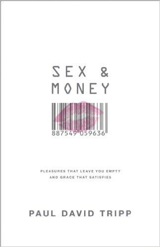 Sex and Money | Paul David Tripp