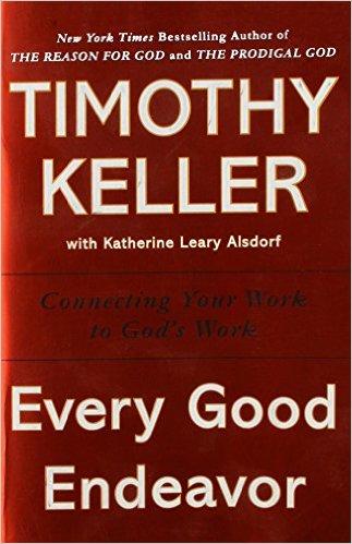 Every Good Endeavor | Timothy Keller