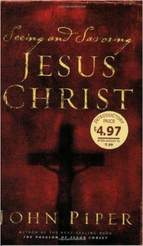 Seeing and Savoring Jesus Christ | John Piper