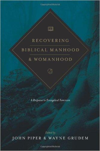 Recovering Biblical Manhood & Womanhood | John Piper