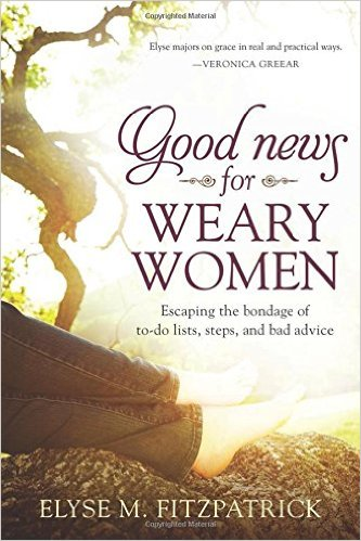 Good News For Weary Women | Elyse Fitzpatrick